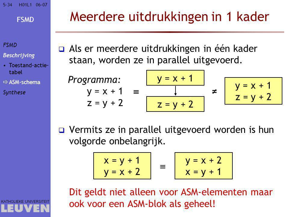 FSMD KATHOLIEKE UNIVERSITEIT 5-3406–07H01L1 Meerdere uitdrukkingen in 1 kader  Als er meerdere uitdrukkingen in één kader staan, worden ze in parallel uitgevoerd.