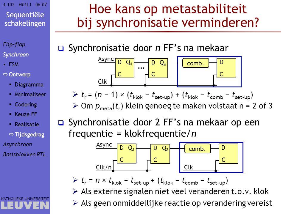 Sequentiële schakelingen KATHOLIEKE UNIVERSITEIT 4-10306–07H01L1 Hoe kans op metastabiliteit bij synchronisatie verminderen?  Synchronisatie door n F