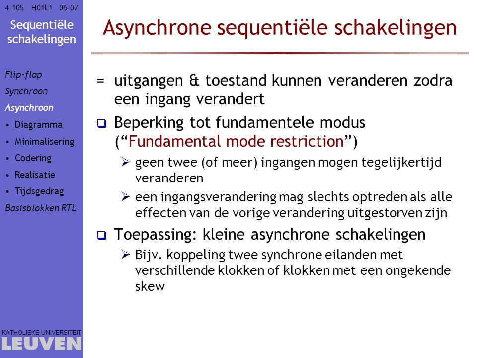 Sequentiële schakelingen KATHOLIEKE UNIVERSITEIT 4-10506–07H01L1 Asynchrone sequentiële schakelingen =uitgangen & toestand kunnen veranderen zodra een