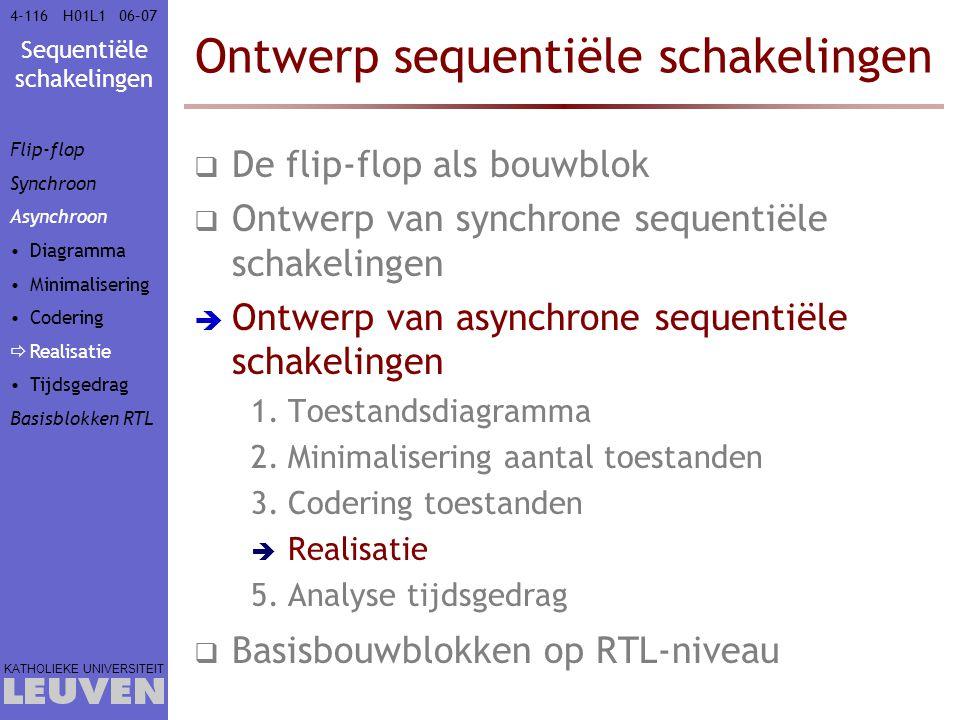 Sequentiële schakelingen KATHOLIEKE UNIVERSITEIT 4-11606–07H01L1 Ontwerp sequentiële schakelingen  De flip-flop als bouwblok  Ontwerp van synchrone