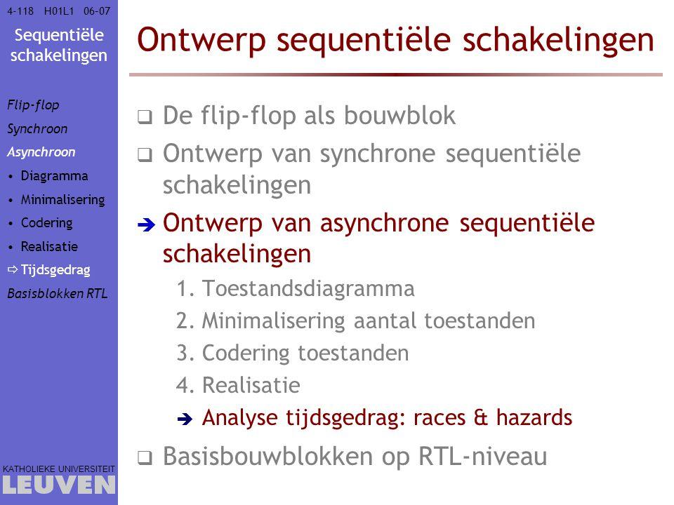 Sequentiële schakelingen KATHOLIEKE UNIVERSITEIT 4-11806–07H01L1 Ontwerp sequentiële schakelingen  De flip-flop als bouwblok  Ontwerp van synchrone