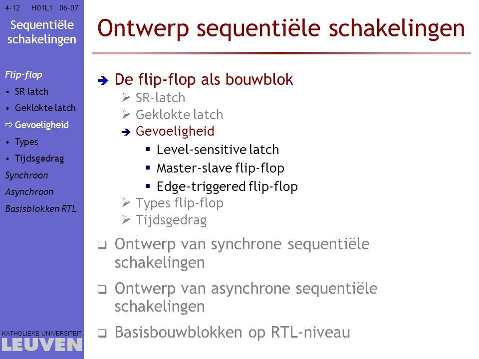 Sequentiële schakelingen KATHOLIEKE UNIVERSITEIT 4-1206–07H01L1 Ontwerp sequentiële schakelingen  De flip-flop als bouwblok  SR-latch  Geklokte lat