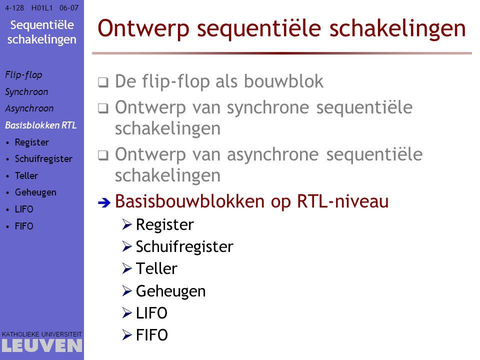 Sequentiële schakelingen KATHOLIEKE UNIVERSITEIT 4-12806–07H01L1 Ontwerp sequentiële schakelingen  De flip-flop als bouwblok  Ontwerp van synchrone