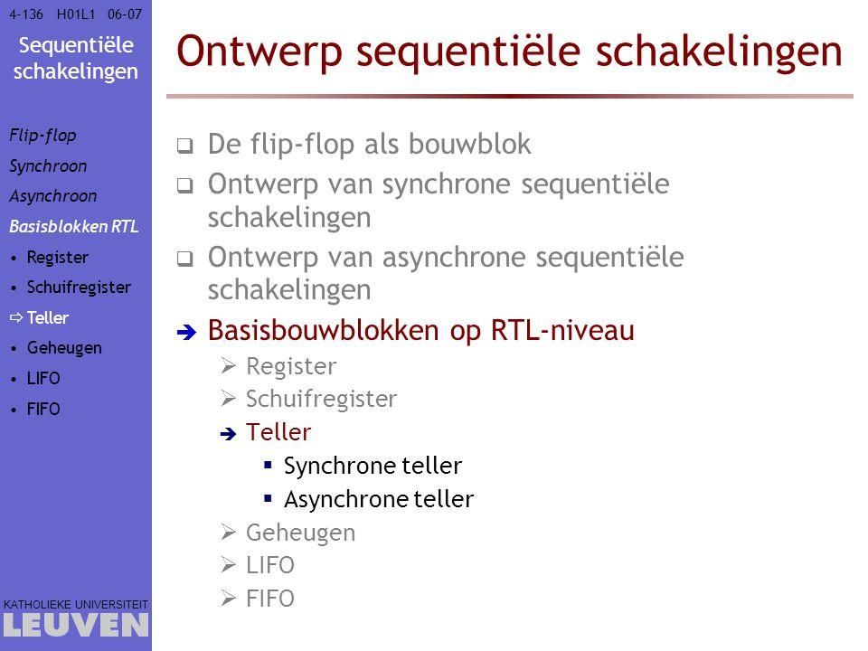 Sequentiële schakelingen KATHOLIEKE UNIVERSITEIT 4-13606–07H01L1 Ontwerp sequentiële schakelingen  De flip-flop als bouwblok  Ontwerp van synchrone