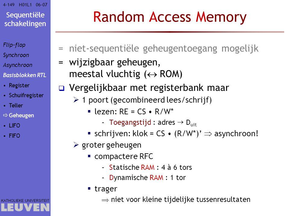 Sequentiële schakelingen KATHOLIEKE UNIVERSITEIT 4-14906–07H01L1 Random Access Memory =niet-sequentiële geheugentoegang mogelijk =wijzigbaar geheugen,