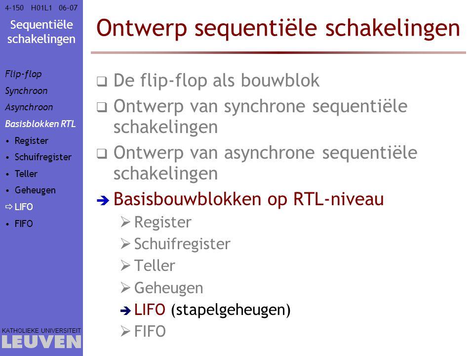 Sequentiële schakelingen KATHOLIEKE UNIVERSITEIT 4-15006–07H01L1 Ontwerp sequentiële schakelingen  De flip-flop als bouwblok  Ontwerp van synchrone