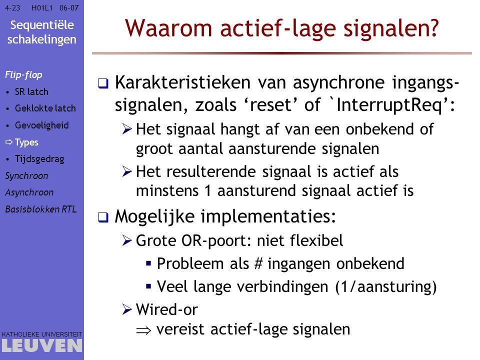 Sequentiële schakelingen KATHOLIEKE UNIVERSITEIT 4-2306–07H01L1 Waarom actief-lage signalen?  Karakteristieken van asynchrone ingangs- signalen, zoal