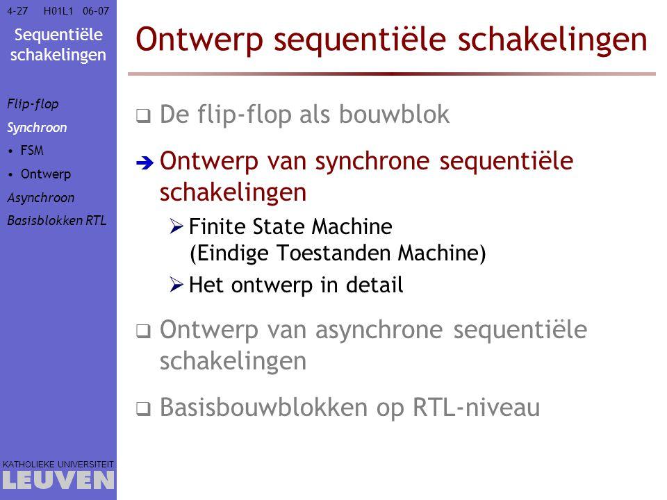 Sequentiële schakelingen KATHOLIEKE UNIVERSITEIT 4-2706–07H01L1 Ontwerp sequentiële schakelingen  De flip-flop als bouwblok  Ontwerp van synchrone s