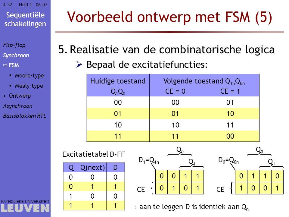 Sequentiële schakelingen KATHOLIEKE UNIVERSITEIT 4-3206–07H01L1 Voorbeeld ontwerp met FSM (5) 5.Realisatie van de combinatorische logica  Bepaal de e