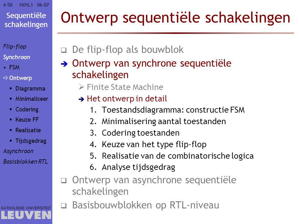 Sequentiële schakelingen KATHOLIEKE UNIVERSITEIT 4-5006–07H01L1 Ontwerp sequentiële schakelingen  De flip-flop als bouwblok  Ontwerp van synchrone s