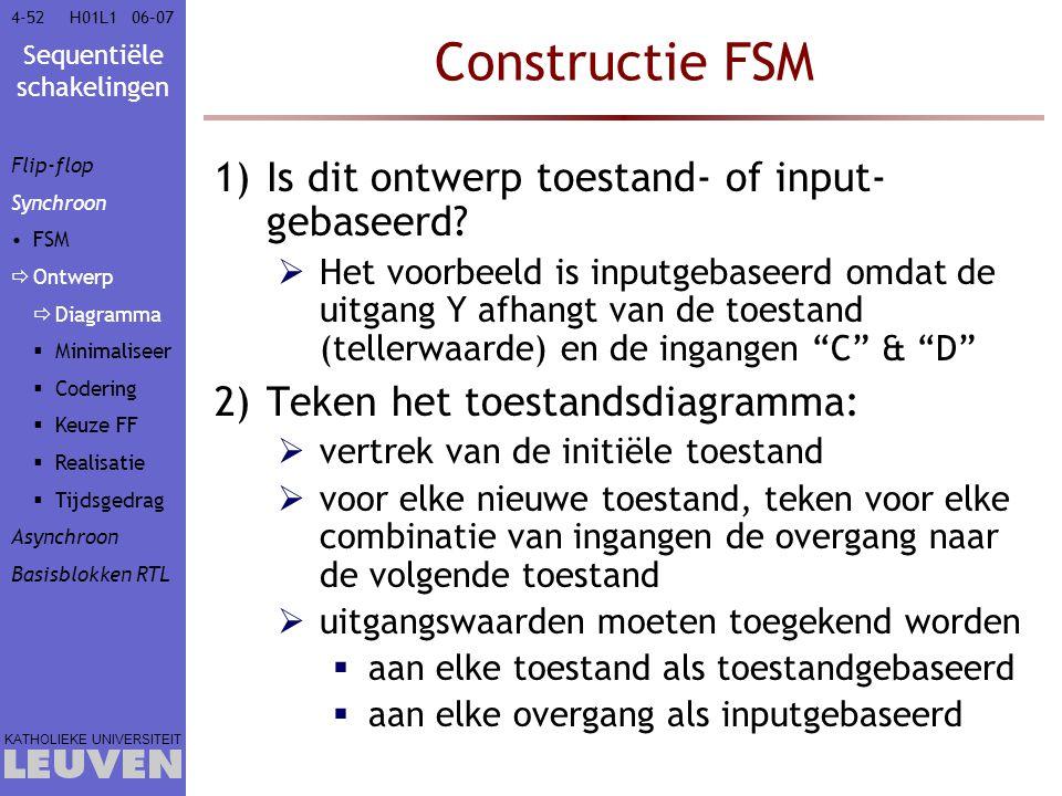 Sequentiële schakelingen KATHOLIEKE UNIVERSITEIT 4-5206–07H01L1 Constructie FSM 1)Is dit ontwerp toestand- of input- gebaseerd?  Het voorbeeld is inp