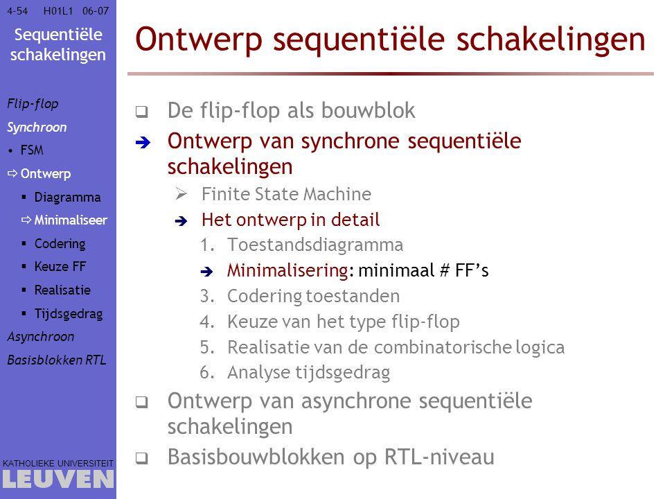 Sequentiële schakelingen KATHOLIEKE UNIVERSITEIT 4-5406–07H01L1 Ontwerp sequentiële schakelingen  De flip-flop als bouwblok  Ontwerp van synchrone s