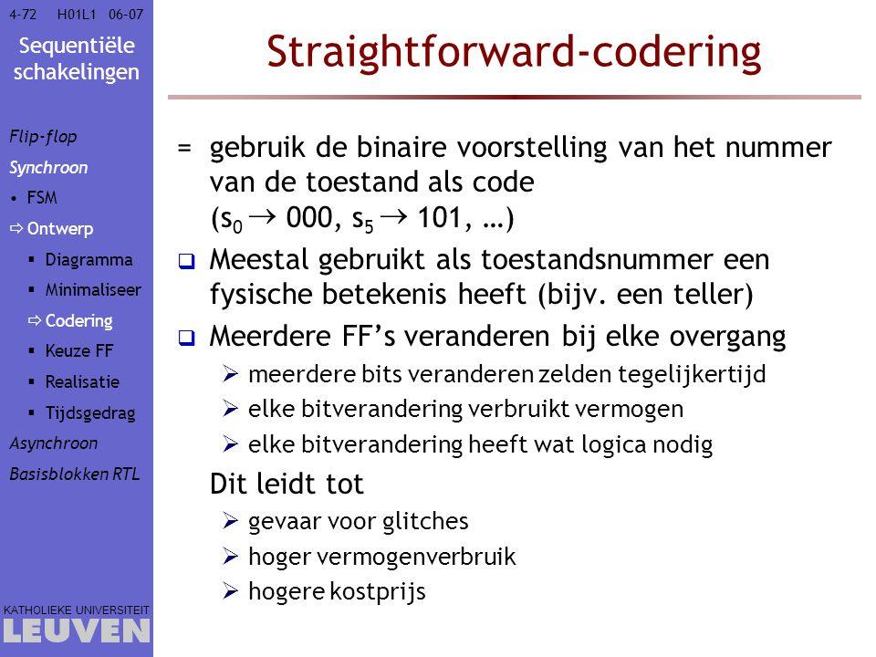 Sequentiële schakelingen KATHOLIEKE UNIVERSITEIT 4-7206–07H01L1 Straightforward-codering =gebruik de binaire voorstelling van het nummer van de toesta