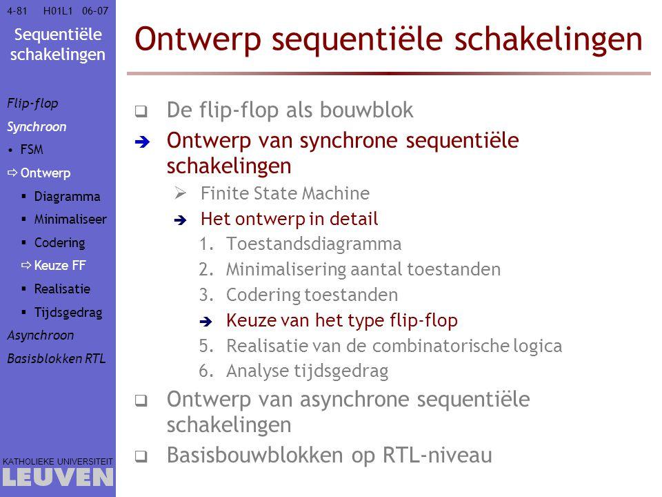 Sequentiële schakelingen KATHOLIEKE UNIVERSITEIT 4-8106–07H01L1 Ontwerp sequentiële schakelingen  De flip-flop als bouwblok  Ontwerp van synchrone s