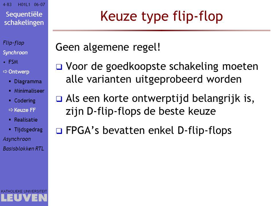 Sequentiële schakelingen KATHOLIEKE UNIVERSITEIT 4-8306–07H01L1 Keuze type flip-flop Geen algemene regel!  Voor de goedkoopste schakeling moeten alle