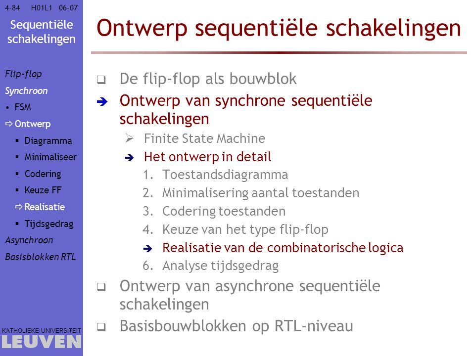 Sequentiële schakelingen KATHOLIEKE UNIVERSITEIT 4-8406–07H01L1 Ontwerp sequentiële schakelingen  De flip-flop als bouwblok  Ontwerp van synchrone s