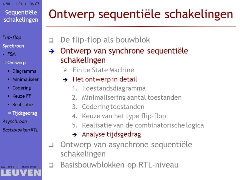 Sequentiële schakelingen KATHOLIEKE UNIVERSITEIT 4-9806–07H01L1 Ontwerp sequentiële schakelingen  De flip-flop als bouwblok  Ontwerp van synchrone s