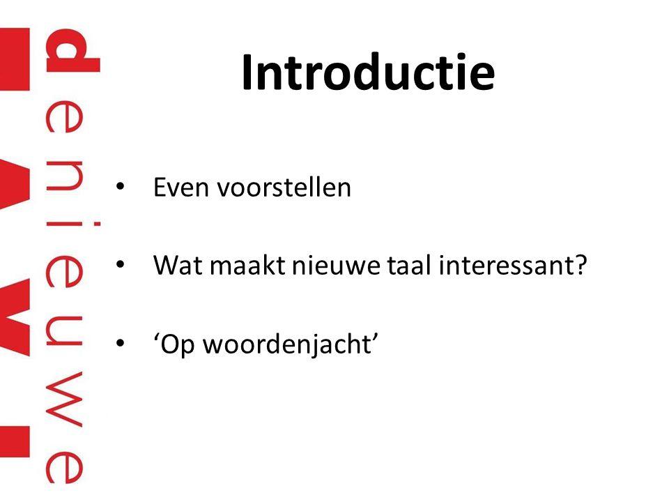 Introductie Even voorstellen Wat maakt nieuwe taal interessant? 'Op woordenjacht'