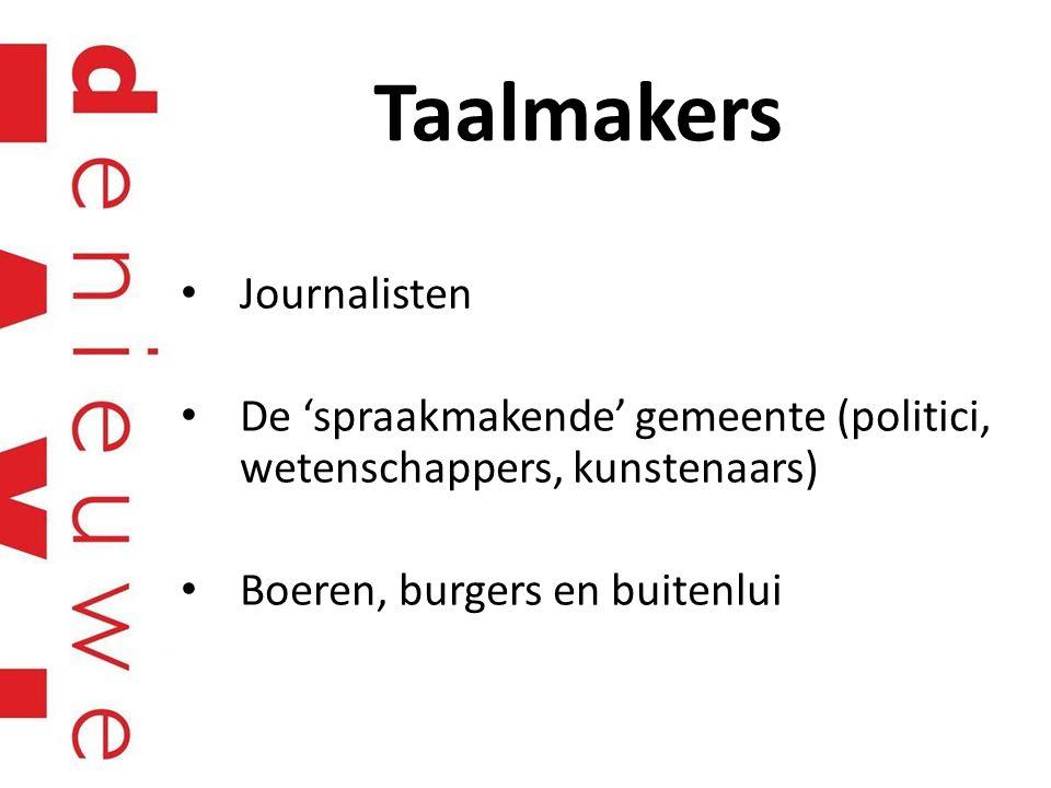 Taalmakers Journalisten De 'spraakmakende' gemeente (politici, wetenschappers, kunstenaars) Boeren, burgers en buitenlui