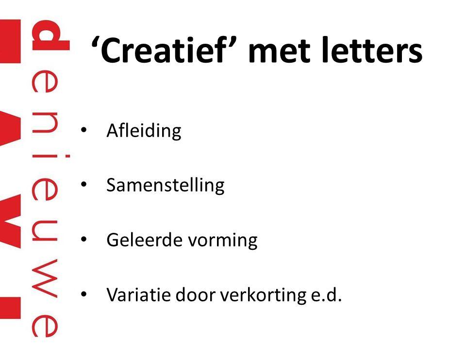 'Creatief' met letters Afleiding Samenstelling Geleerde vorming Variatie door verkorting e.d.