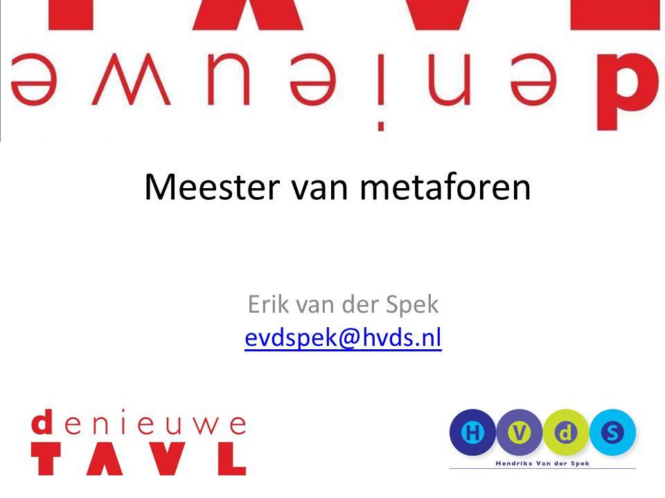 Erik van der Spek evdspek@hvds.nl Meester van metaforen