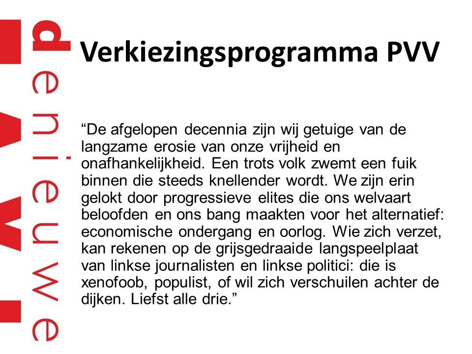 """Verkiezingsprogramma PVV """"De afgelopen decennia zijn wij getuige van de langzame erosie van onze vrijheid en onafhankelijkheid. Een trots volk zwemt e"""
