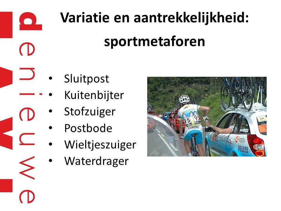 Variatie en aantrekkelijkheid: sportmetaforen Sluitpost Kuitenbijter Stofzuiger Postbode Wieltjeszuiger Waterdrager