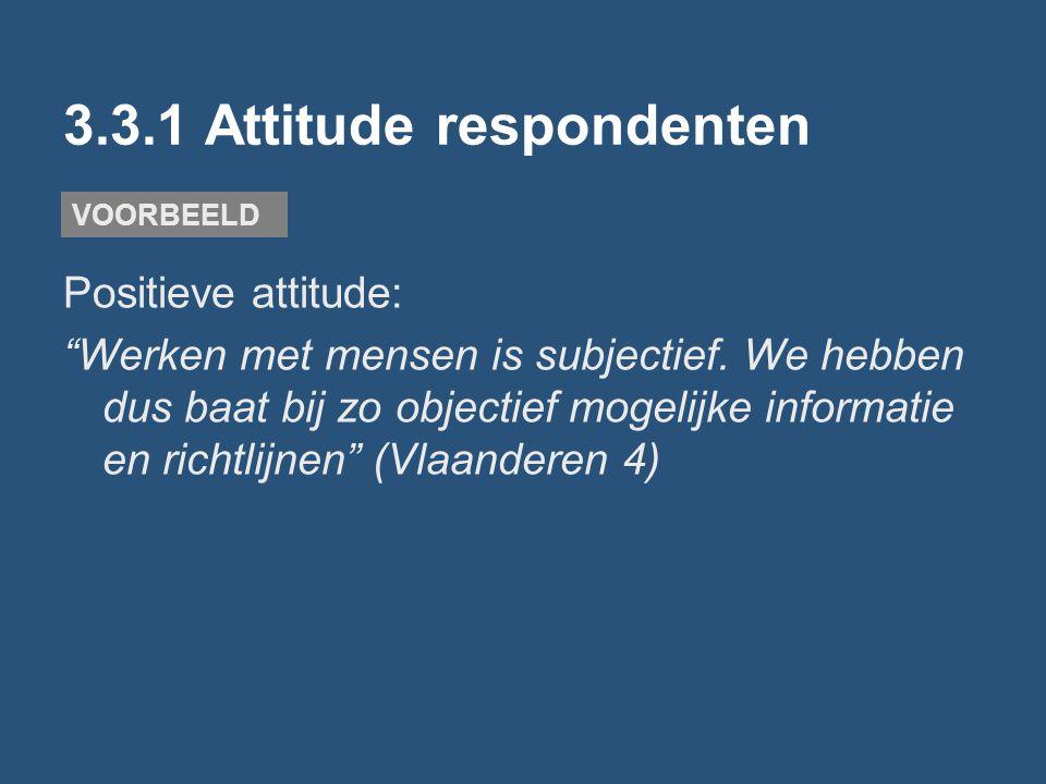 """3.3.1 Attitude respondenten Positieve attitude: """"Werken met mensen is subjectief. We hebben dus baat bij zo objectief mogelijke informatie en richtlij"""