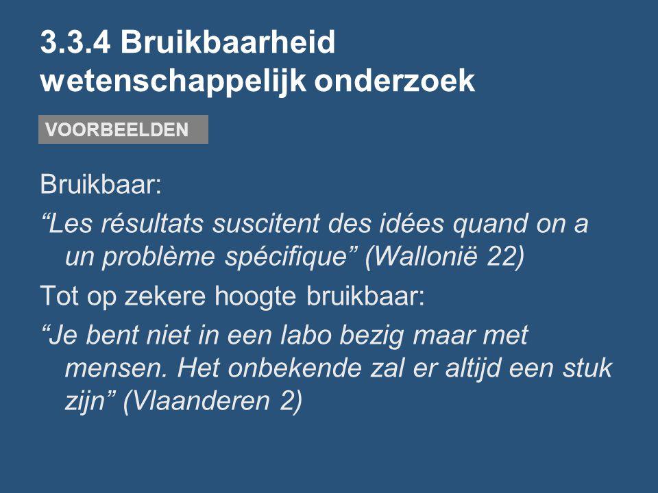 "3.3.4 Bruikbaarheid wetenschappelijk onderzoek Bruikbaar: ""Les résultats suscitent des idées quand on a un problème spécifique"" (Wallonië 22) Tot op z"