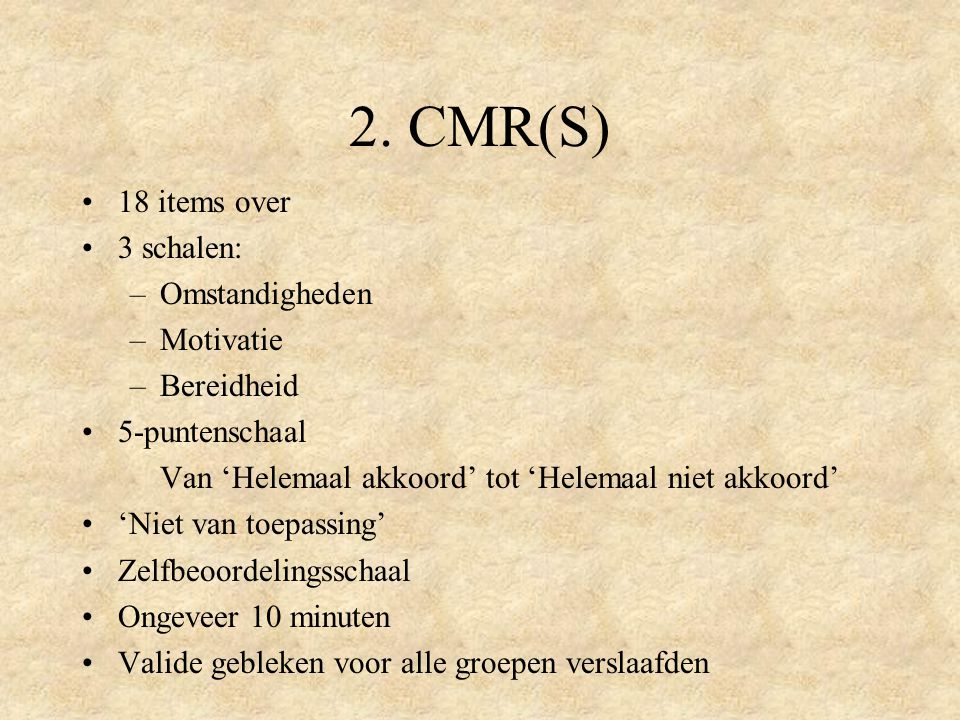 2. CMR(S) 18 items over 3 schalen: –Omstandigheden –Motivatie –Bereidheid 5-puntenschaal Van 'Helemaal akkoord' tot 'Helemaal niet akkoord' 'Niet van