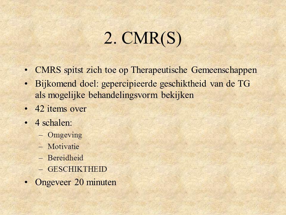 2. CMR(S) CMRS spitst zich toe op Therapeutische Gemeenschappen Bijkomend doel: gepercipieerde geschiktheid van de TG als mogelijke behandelingsvorm b