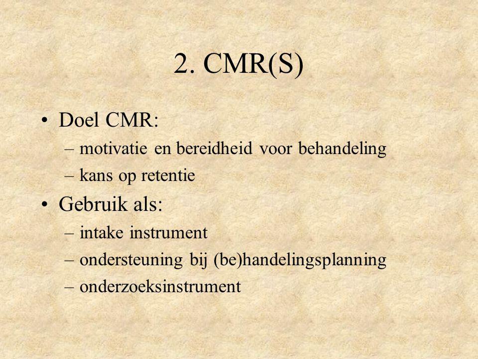 2. CMR(S) Doel CMR: –motivatie en bereidheid voor behandeling –kans op retentie Gebruik als: –intake instrument –ondersteuning bij (be)handelingsplann