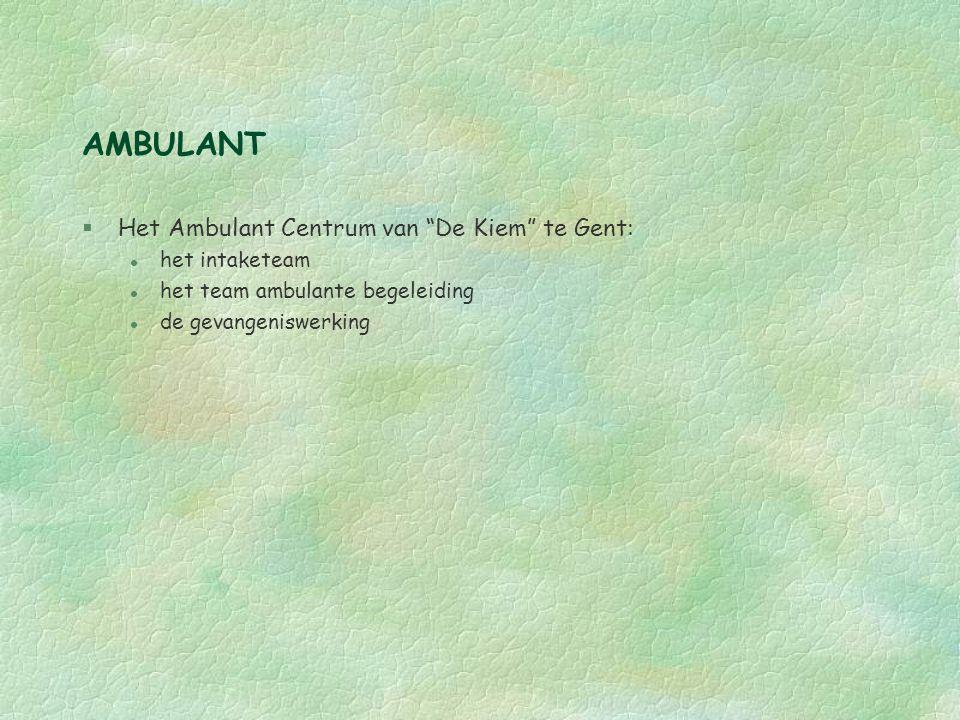 AMBULANT §Het Ambulant Centrum van De Kiem te Gent: l het intaketeam l het team ambulante begeleiding l de gevangeniswerking