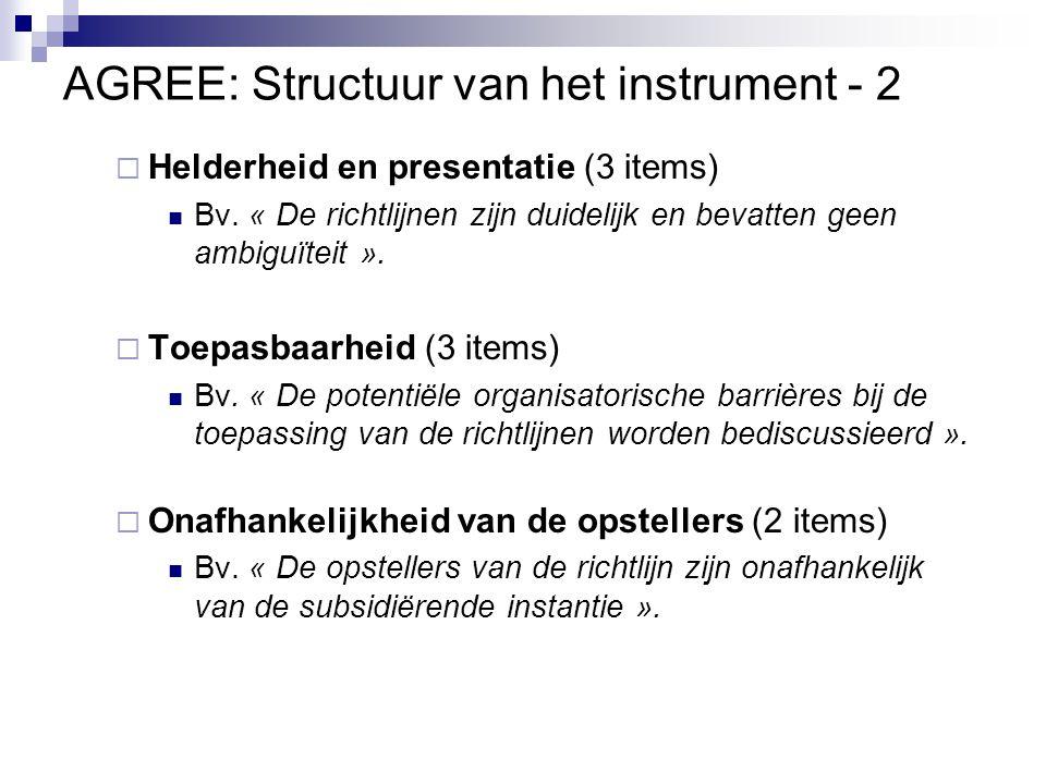 AGREE: Structuur van het instrument - 2  Helderheid en presentatie (3 items) Bv. « De richtlijnen zijn duidelijk en bevatten geen ambiguïteit ».  To