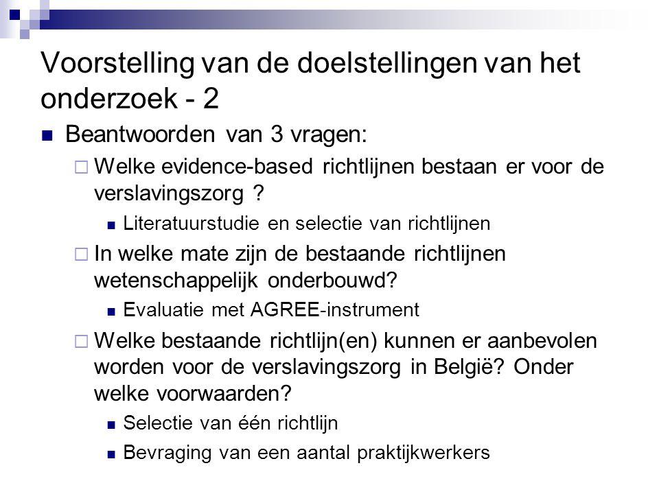 Voorstelling van de doelstellingen van het onderzoek - 2 Beantwoorden van 3 vragen:  Welke evidence-based richtlijnen bestaan er voor de verslavingsz