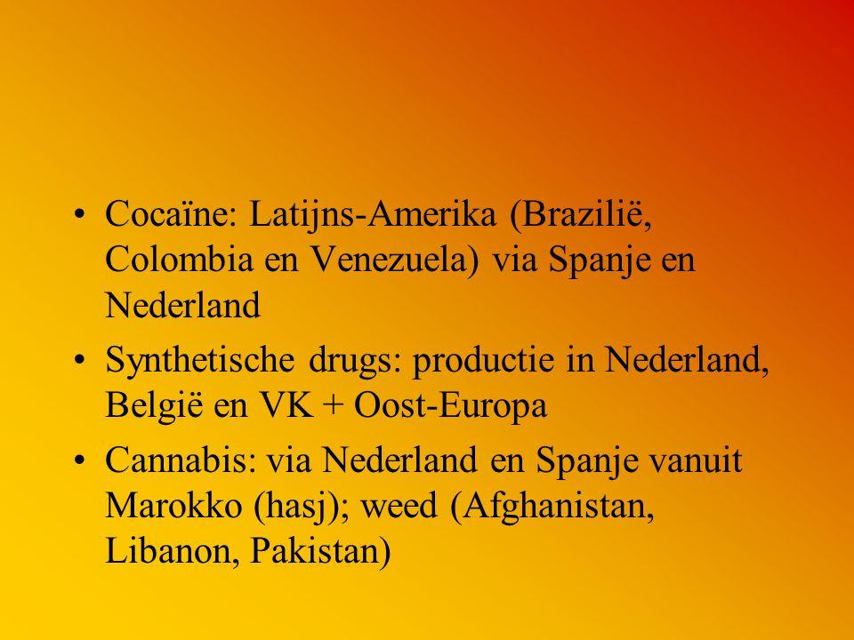 Cocaïne: Latijns-Amerika (Brazilië, Colombia en Venezuela) via Spanje en Nederland Synthetische drugs: productie in Nederland, België en VK + Oost-Eur