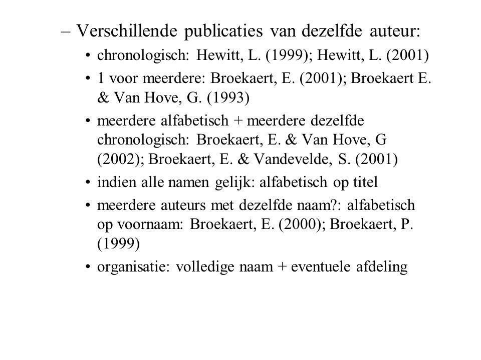–Verschillende publicaties van dezelfde auteur: chronologisch: Hewitt, L. (1999); Hewitt, L. (2001) 1 voor meerdere: Broekaert, E. (2001); Broekaert E