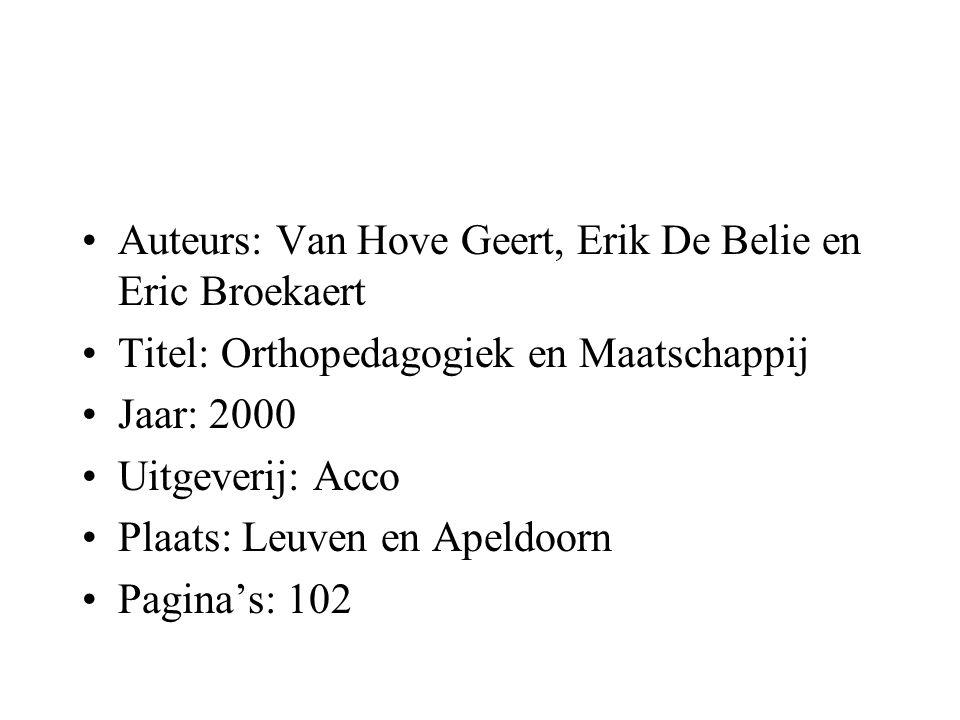 Auteurs: Van Hove Geert, Erik De Belie en Eric Broekaert Titel: Orthopedagogiek en Maatschappij Jaar: 2000 Uitgeverij: Acco Plaats: Leuven en Apeldoor