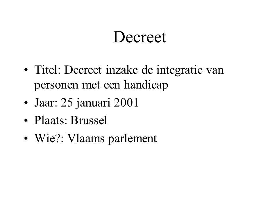 Decreet Titel: Decreet inzake de integratie van personen met een handicap Jaar: 25 januari 2001 Plaats: Brussel Wie?: Vlaams parlement
