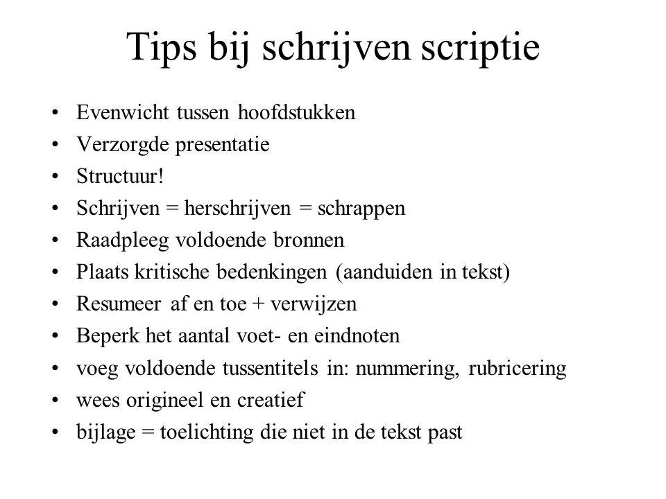 Tips bij schrijven scriptie Evenwicht tussen hoofdstukken Verzorgde presentatie Structuur! Schrijven = herschrijven = schrappen Raadpleeg voldoende br