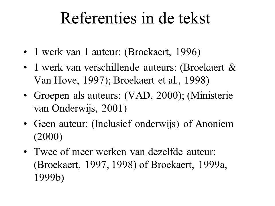 Referenties in de tekst 1 werk van 1 auteur: (Broekaert, 1996) 1 werk van verschillende auteurs: (Broekaert & Van Hove, 1997); Broekaert et al., 1998)