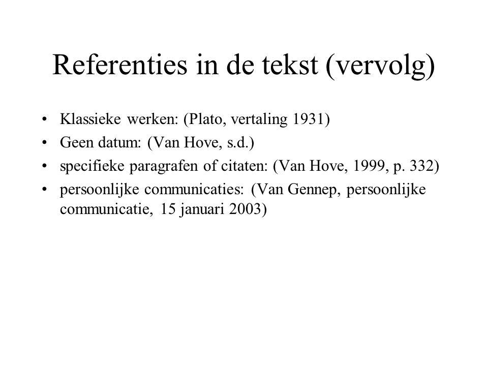 Referenties in de tekst (vervolg) Klassieke werken: (Plato, vertaling 1931) Geen datum: (Van Hove, s.d.) specifieke paragrafen of citaten: (Van Hove,
