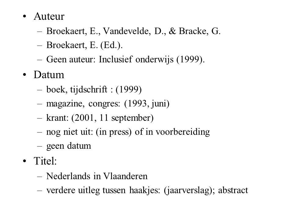Auteur –Broekaert, E., Vandevelde, D., & Bracke, G. –Broekaert, E. (Ed.). –Geen auteur: Inclusief onderwijs (1999). Datum –boek, tijdschrift : (1999)