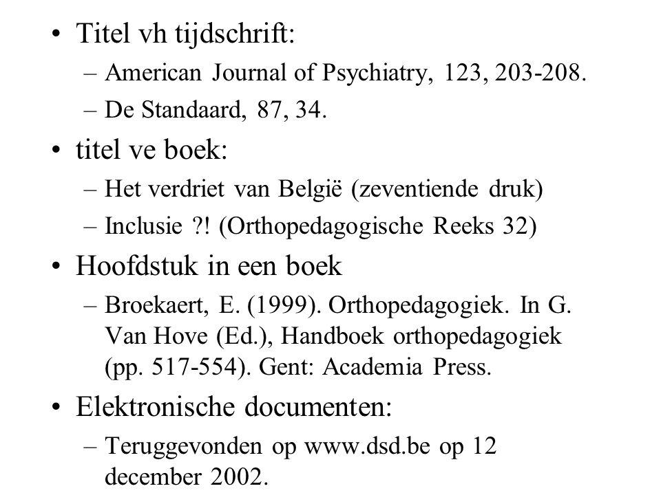 Titel vh tijdschrift: –American Journal of Psychiatry, 123, 203-208. –De Standaard, 87, 34. titel ve boek: –Het verdriet van België (zeventiende druk)