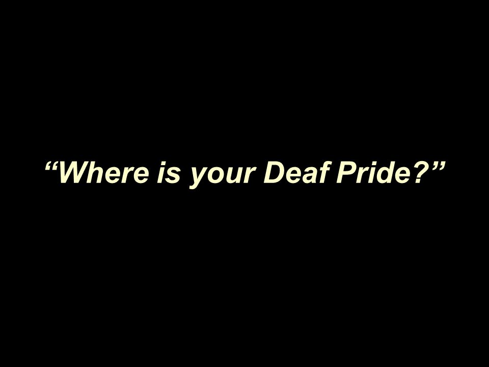 """Where is your Deaf Pride?"""