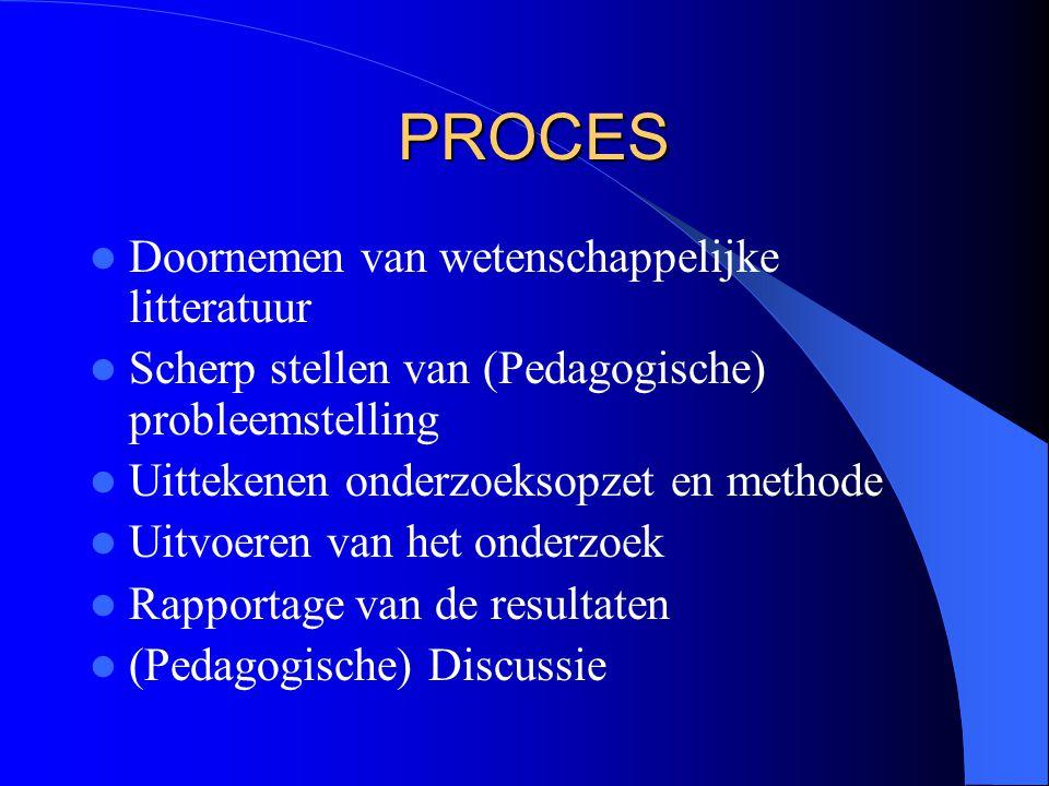 PROCES PROCES Doornemen van wetenschappelijke litteratuur Scherp stellen van (Pedagogische) probleemstelling Uittekenen onderzoeksopzet en methode Uitvoeren van het onderzoek Rapportage van de resultaten (Pedagogische) Discussie