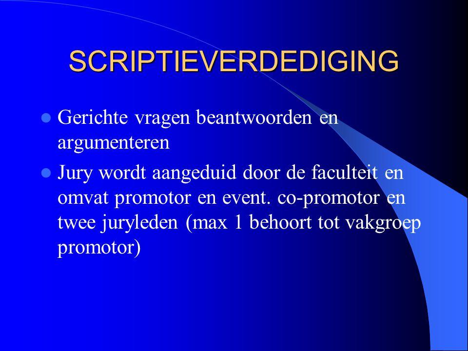 SCRIPTIEVERDEDIGING Gerichte vragen beantwoorden en argumenteren Jury wordt aangeduid door de faculteit en omvat promotor en event.