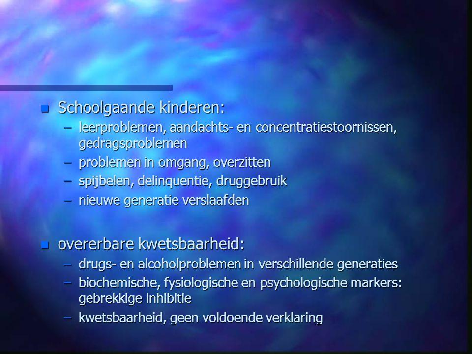 n Schoolgaande kinderen: –leerproblemen, aandachts- en concentratiestoornissen, gedragsproblemen –problemen in omgang, overzitten –spijbelen, delinque