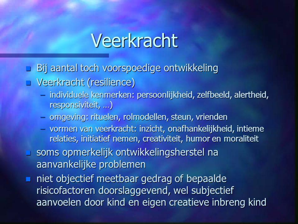 Veerkracht n Bij aantal toch voorspoedige ontwikkeling n Veerkracht (resilience) –individuele kenmerken: persoonlijkheid, zelfbeeld, alertheid, respon