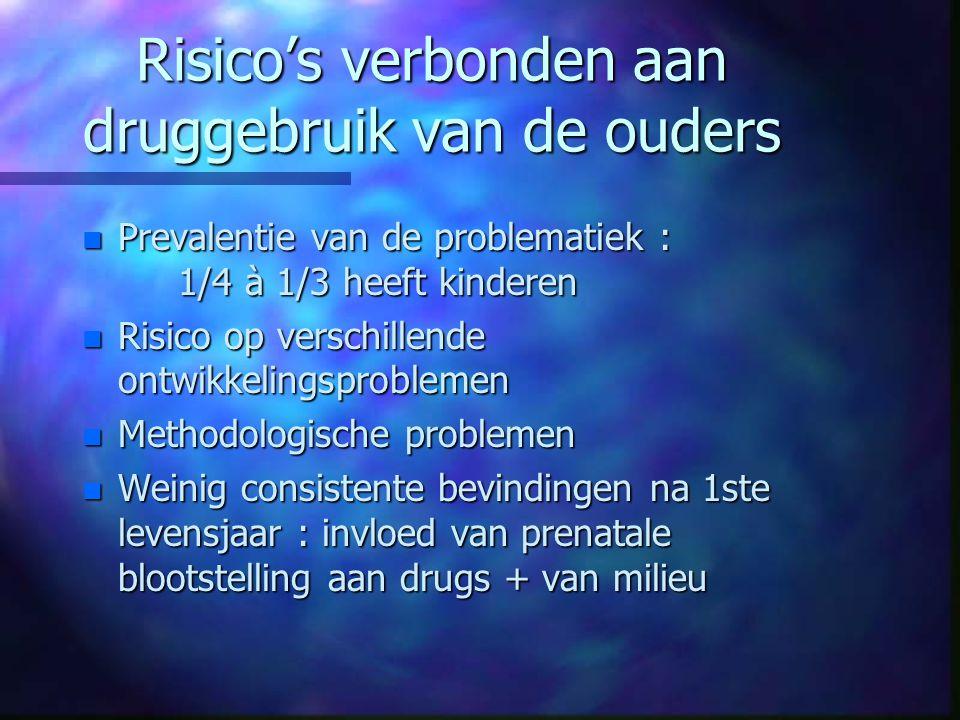 Risico's verbonden aan druggebruik van de ouders n Prevalentie van de problematiek : 1/4 à 1/3 heeft kinderen n Risico op verschillende ontwikkelingsp